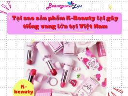 Tại sao sản phẩm K-Beauty lại gây tiếng vang lớn tại Việt Nam